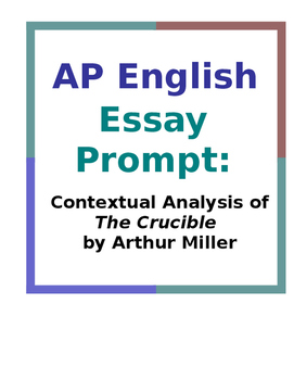 essay prompt the crucible Free essay: human flaws in arthur miller's the crucible many of the characters in arthur miller's the crucible have specific human flaws that cause the.