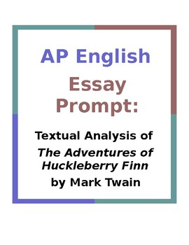Ap English Essay Prompt Textual Analysis Of Huck Finn By Ms Buka Ap English Essay Prompt Textual Analysis Of Huck Finn