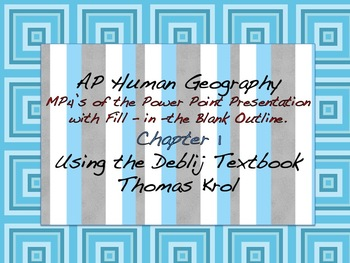 AP Human Geography Chapter 1 MP4s of Power Points & Fill in the Blank Outline
