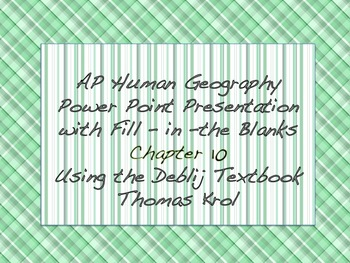 AP Human Geography Chapter 10 Power Points / Fill In the Blanks