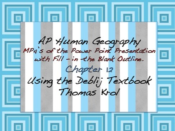 AP Human Geography Chapter 12 MP4s of Power Points & Fill in the Blank Outline
