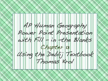 AP Human Geography Chapter 13 Power Points / Fill In the Blanks