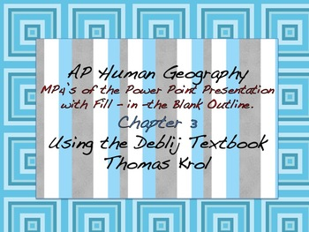 AP Human Geography Chapter 3 MP4s of Power Points & Fill in the Blank Outline