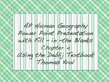 AP Human Geography Chapter 4 Power Points / Fill In the Blanks