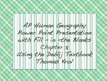 AP Human Geography Chapter 8 Power Points / Fill In the Blanks