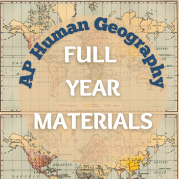 AP Human Geography Full Year Materials - Lectures, Assessments, Strategies