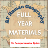 AP Human Geography Full Year Materials - WITHOUT COMPREHENSIVE GUIDE