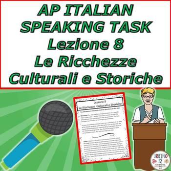 AP Italian Speaking Task  Lezione 8 Le Ricchezze Culturali e Storiche