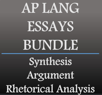 Synthesis Essay, Argument Essay, Rhetorical Analysis Essay - AP Lang Bundle