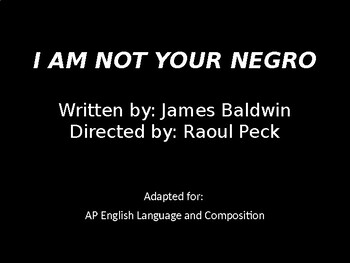 AP Lang PPT - Raoul Peck and James Baldwin's I Am Not Your Negro Documentary