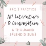 AP Literature FRQ 3 Literary Argument Prompt Practice A Thousand Splendid Suns