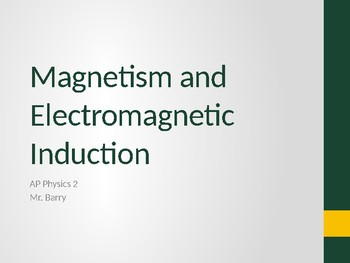 AP Physics 2 - Magnetism and Electromagnetic Induction - Class Notes