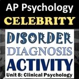 AP Psychology - Celebrity Disorder Diagnoses Classroom Activity - Unit 8