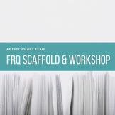 AP Psychology | FRQ Scaffold & FRQ Workshop