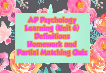 AP Psychology- Learning (Unit 6) Definitions Homework and Partial Matching Quiz