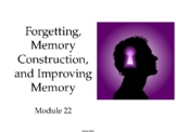 AP Psychology Power Point Forgetting Memory Construction & Improving Memory
