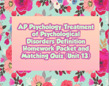 AP Psychology- Treatment of Psych Disorders Definition Homework & Quiz (Unit 13)