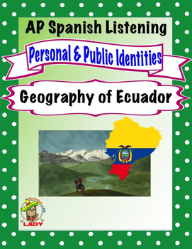 AP Spanish Listening - Identities - Geography of Ecuador - TEST PREP