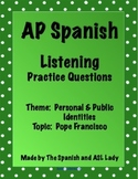 AP Spanish Listening - Identities - Religion - Pope Francisco - TEST PREP