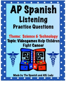 AP Spanish Listening - Science & Tech - Video Games & Cancer - TEST PREP