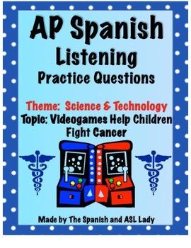 AP Spanish Listening - Science & Tech - Video Games & Cancer - TEST PREP