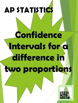 AP Statistics- Confidence Intervals for the difference in two proportions