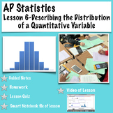 AP Statistics. Lesson 6-Describing the Distribution of a Quantitative Variable