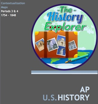 AP U.S. History Contextualization Maps for Periods 3 and 4