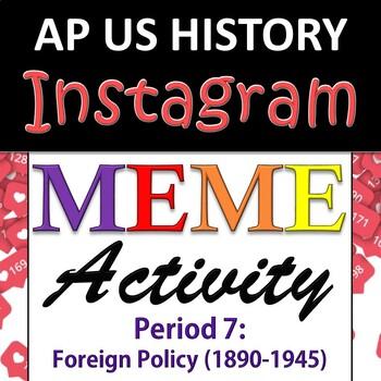 AP US History / APUSH - Instagram MEME Activity - Unit 7 - US Foreign Policy