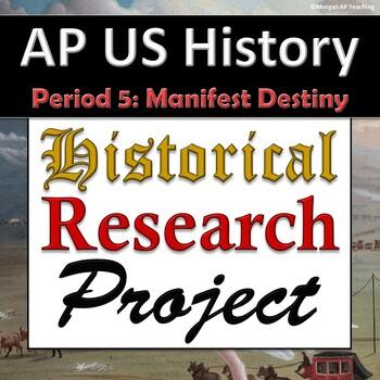 AP US History / APUSH - Research Project - Unit 5 - Manifest Destiny