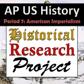AP US History / APUSH - Research Project - Unit 7 - American Imperialism