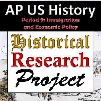 AP US History / APUSH - Research Project - Unit 9 - Immigration and Economics