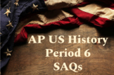 AP US History Period 6 Short Answer Questions (SAQ)