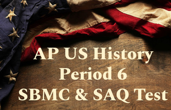AP US History Period 6 Stimulus Based Multiple Choice Test and 4 SAQs
