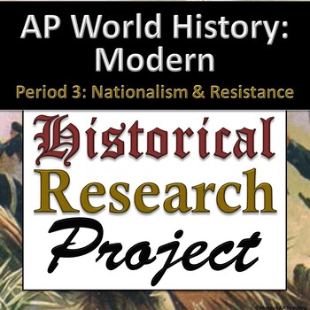 AP World History: Modern - Research Project - Unit 5 - Nationalism & Resistance