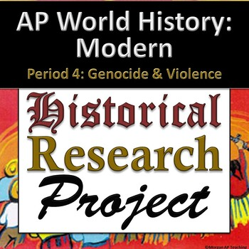 AP World History: Modern - Research Project - Units 7 & 8 - Genocide & Violence