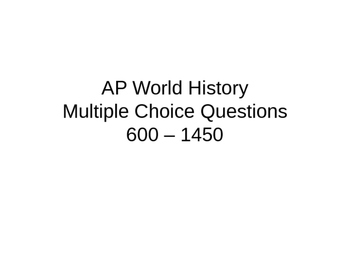 AP World HistoryMultiple Choice Questions: 600 – 1450