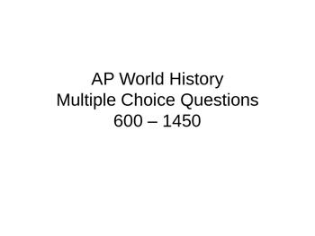 AP World HistoryMultiple Choice Questions: 600 – 1450