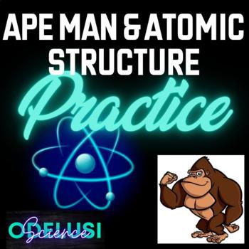 APE MAN & Atomic Structure Practice
