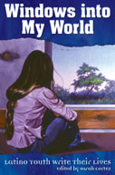 Windows into My World: Latino Youth Write Their Lives