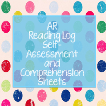 Accelerated Reader (AR)  Reading Log, Self-Assessment, Comprehension Worksheets
