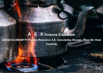 ASESK GCSE Physics Resource 3.8: Calculating Energy - Specific Heat Capacity