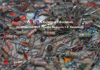 ASESK GCSE Physics Resource 5.4: Resistance