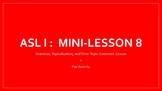 ASL I:  Lesson 8 (Grammar Practice)