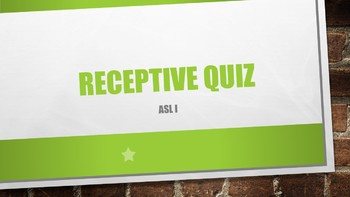 ASL I Receptive Quiz #6 w/ Power Point Answer Key