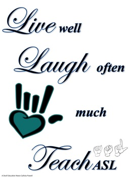ASL: Live well, Laugh Often, Love much, Teach ASL poster