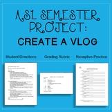 ASL Semester Expressive Project:  Create a VLOG