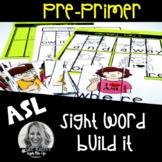 ASL Sight Word BUILD IT: PREPRIMER