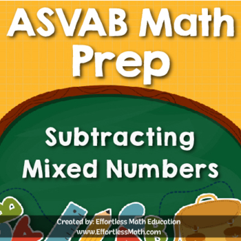 ASVAB Math Prep: Subtracting Mixed Numbers