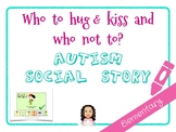 AUTISM SOCIAL STORY: WHO TO HUG & KISS AND WHO NOT TO?-ELEMENTARY
